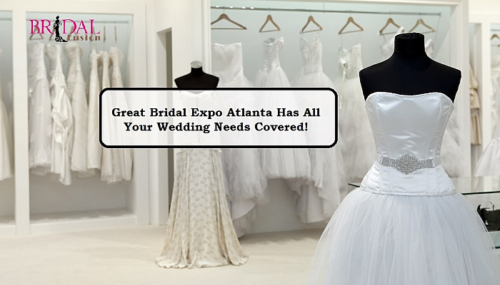 Solve Your Wedding Planning Woes At The Great Bridal Expo Atlanta