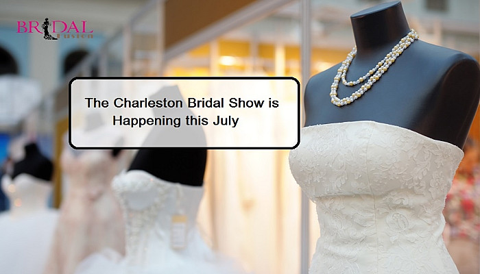 The Charleston Bridal Show - Here's All You Need To Know